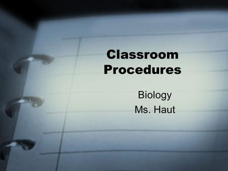 Classroom Procedures Biology Ms. Haut. Entering the Classroom Enter class respectfully and pick up YOUR Quick Quiz and any other papers to be returned.