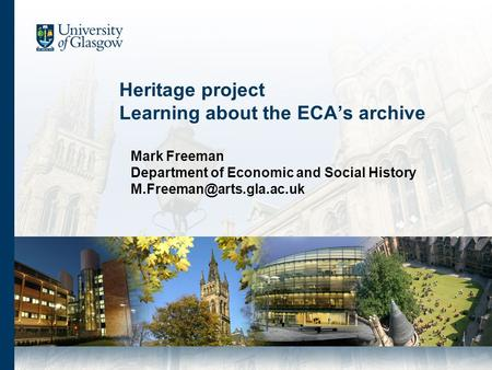 Heritage project Learning about the ECA's archive Mark Freeman Department of Economic and Social History