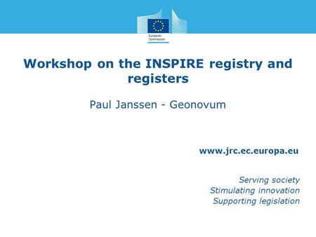 Www.jrc.ec.europa.eu Serving society Stimulating innovation Supporting legislation Workshop on the INSPIRE registry and registers Paul Janssen - Geonovum.