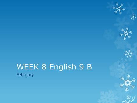 WEEK 8 English 9 B February. Wednesday, February 19  Collect FINAL papers / time for printing and stapling  Organize with final paper and rubric on.