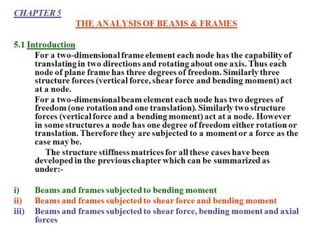 CHAPTER 5 THE ANALYSIS OF BEAMS & FRAMES 5.1 Introduction For a two-dimensional frame element each node has the capability of translating in two directions.