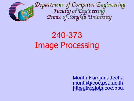 240-373: Chapter 11: Three Dimensional Image Processing 1 Montri Karnjanadecha  ac.th/~montri 240-373 Image.