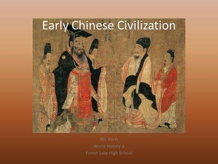 Early Chinese Civilization Mr. Koch World History A Forest Lake High School.