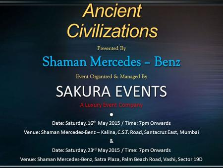 Date: Saturday, 16 th May 2015 / Time: 7pm Onwards Venue: Shaman Mercedes-Benz – Kalina, C.S.T. Road, Santacruz East, Mumbai & Date: Saturday, 23 rd May.