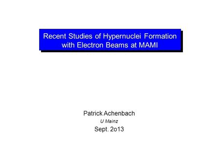Recent Studies of Hypernuclei Formation with Electron Beams at MAMI Patrick Achenbach U Mainz Sept. 2o13.