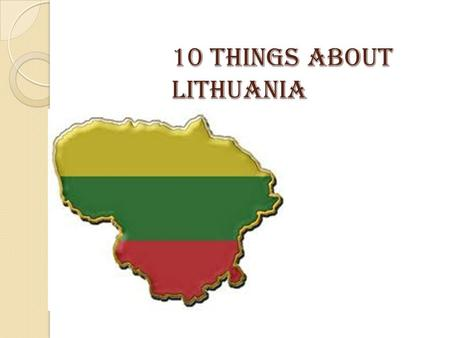10 things about Lithuania. 4 capitals of Lithuania: Kernav ė Traces of ancient civilization dating to 11,000 years ago have been discovered in the unique.