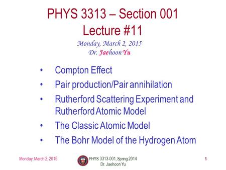 Monday, March 2, 2015PHYS 3313-001, Spring 2014 Dr. Jaehoon Yu 1 PHYS 3313 – Section 001 Lecture #11 Monday, March 2, 2015 Dr. Jaehoon Yu Compton Effect.