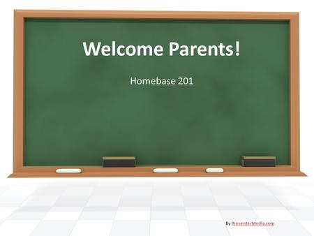 Welcome Parents! Homebase 201 By PresenterMedia.comPresenterMedia.com.