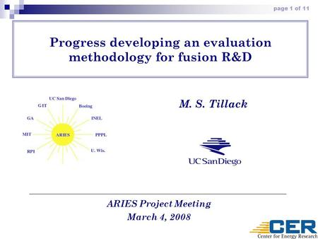 Page 1 of 11 Progress developing an evaluation methodology for fusion R&D ARIES Project Meeting March 4, 2008 M. S. Tillack.