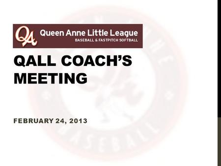 QALL COACH'S MEETING FEBRUARY 24, 2013. AGENDA 1.Website 2.Draft Status 3.Schedule 4.Training 5.Field use 6.Equipment 7.Uniforms 8.Forms 9.Safety Plan.