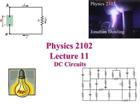 B a Physics 2102 Jonathan Dowling Physics 2102 Lecture 11 DC Circuits.