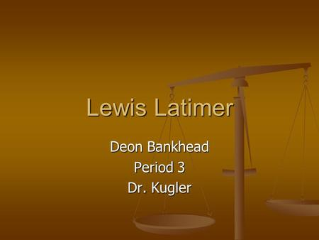 Lewis Latimer Deon Bankhead Period 3 Dr. Kugler. Lewis's Life Lewis Latimer was born in chelsea, Massachusetts on September 4, 1848. Latimer's parents.