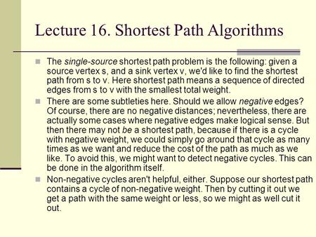 Lecture 16. Shortest Path Algorithms The single-source shortest path problem is the following: given a source vertex s, and a sink vertex v, we'd like.