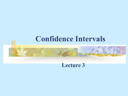 "Confidence Intervals Lecture 3. Confidence Intervals for the Population Mean (or percentage) For studies with large samples, ""approximately 95% of the."