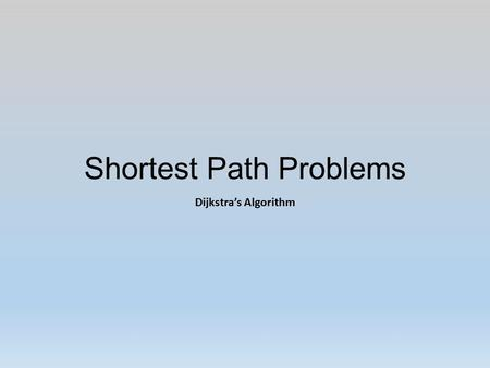 Shortest Path Problems Dijkstra's Algorithm. Introduction Many problems can be modeled using graphs with weights assigned to their edges: Airline flight.