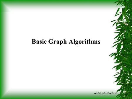 مرتضي صاحب الزماني 1 Basic Graph Algorithms. مرتضي صاحب الزماني 2 Graph Data Structures Adjacency Matrix [©Bazargan]