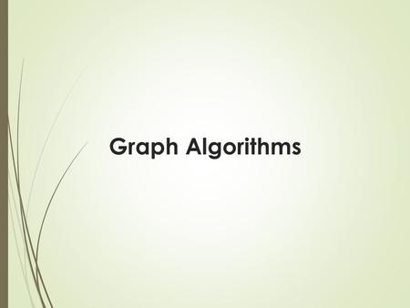Graph Algorithms. Graph Algorithms: Topics  Introduction to graph algorithms and graph represent ations  Single Source Shortest Path (SSSP) problem.