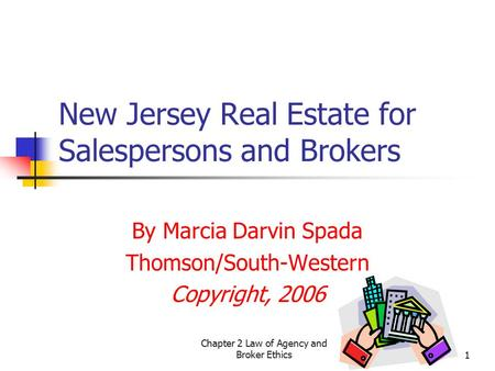 Chapter 2 Law of Agency and Broker Ethics1 New Jersey Real Estate for Salespersons and Brokers By Marcia Darvin Spada Thomson/South-Western Copyright,