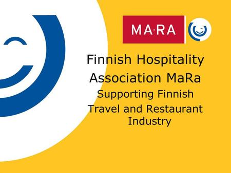 14.11.2015 Finnish Hospitality Association MaRa Supporting Finnish Travel and Restaurant Industry.