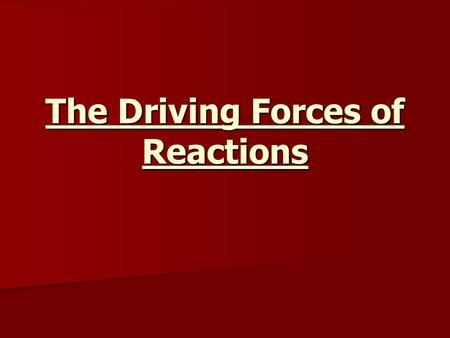 The Driving Forces of Reactions. In chemistry we are concerned with whether a reaction will occur spontaneously, and under what conditions will it occur.