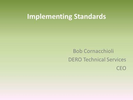 Implementing Standards Bob Cornacchioli DERO Technical Services CEO.