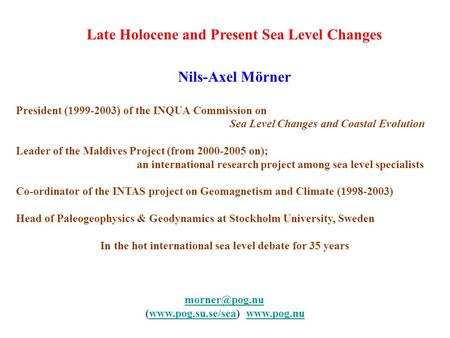 Late Holocene and Present Sea Level Changes Nils-Axel Mörner President (1999-2003) of the INQUA Commission on Sea Level Changes and Coastal Evolution Leader.