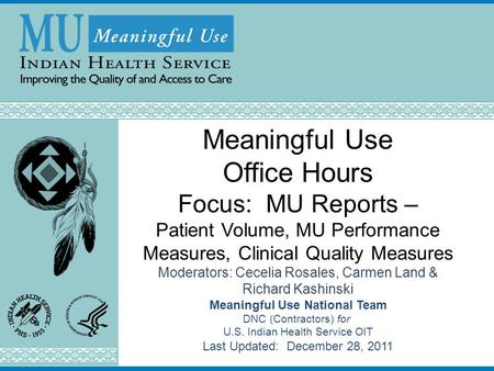 Meaningful Use Office Hours Focus: MU Reports – Patient Volume, MU Performance Measures, Clinical Quality Measures Moderators: Cecelia Rosales, Carmen.