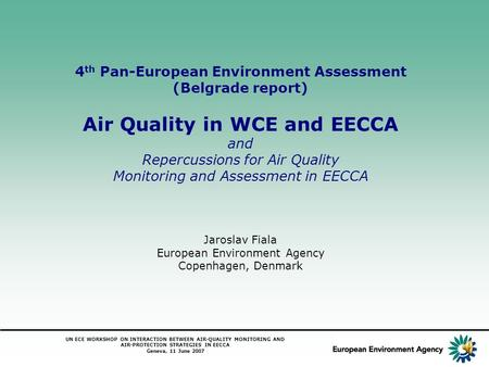 UN ECE WORKSHOP ON INTERACTION BETWEEN AIR-QUALITY MONITORING AND AIR-PROTECTION STRATEGIES IN EECCA Geneva, 11 June 2007 4 th Pan-European Environment.