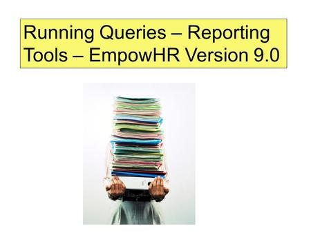 Running Queries – Reporting Tools – EmpowHR Version 9.0.