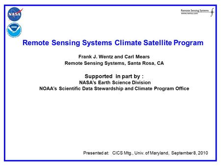 Remote Sensing Systems Climate Satellite Program Frank J. Wentz and Carl Mears Remote Sensing Systems, Santa Rosa, CA Supported in part by : NASA's Earth.