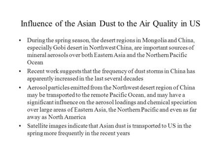 Influence of the Asian Dust to the Air Quality in US During the spring season, the desert regions in Mongolia and China, especially Gobi desert in Northwest.