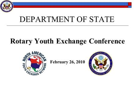DEPARTMENT OF STATE Rotary Youth Exchange Conference February 26, 2010.