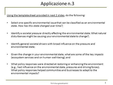Applicazione n.3 Using the template sheet provided in next 2 slides, do the following: Select one specific environmental issue that can be classified as.