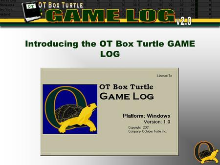 Introducing the OT Box Turtle GAME LOG. What is GAME LOG? A sophisticated digital Game Log (a.k.a. Day-by- Day book) FEATURES: Stores, tracks and outputs.