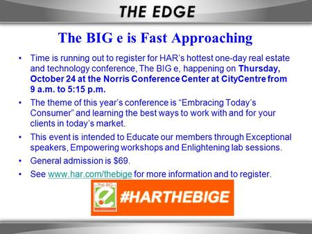 The BIG e is Fast Approaching Time is running out to register for HAR's hottest one-day real estate and technology conference, The BIG e, happening on.