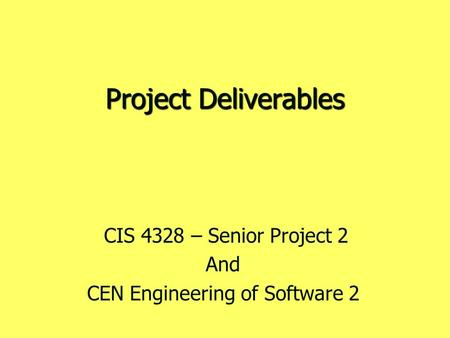 Project Deliverables CIS 4328 – Senior Project 2 And CEN Engineering of Software 2.