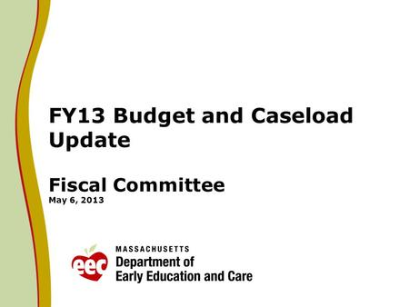 FY13 Budget and Caseload Update Fiscal Committee May 6, 2013.