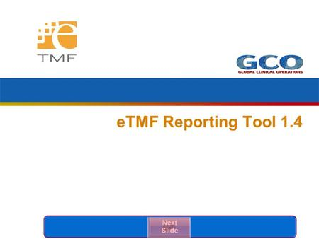 ETMF Reporting Tool 1.4. 2 eTMF Reporting Training Tools  The Pre-requisite to this course, eTMF Reporting Awareness Presentation, provides you with.