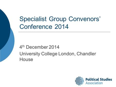 Specialist Group Convenors' Conference 2014 4 th December 2014 University College London, Chandler House.