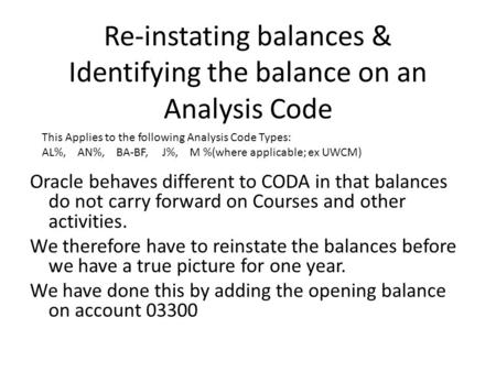 Re-instating balances & Identifying the balance on an Analysis Code Oracle behaves different to CODA in that balances do not carry forward on Courses and.