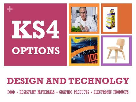 + DESIGN AND TECHNOLGY FOOD RESISTANT MATERIALS GRAPHIC PRODUCTS ELECTRONIC PRODUCTS KS4 OPTIONS.