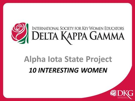 10 INTERESTING WOMEN Alpha Iota State Project. Educational Excellence Committee Educational Excellence Committee (EEC) G oals 1.Promote the Schools for.