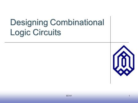 Introduction EE1411 Designing Combinational Logic Circuits.