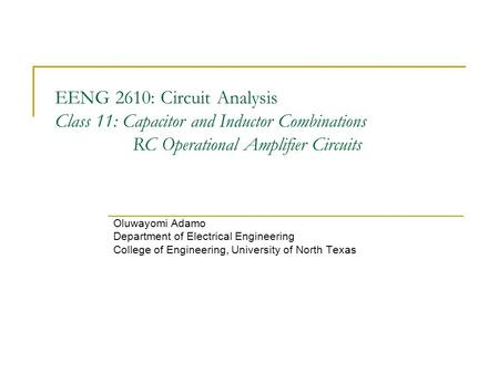 EENG 2610: Circuit Analysis Class 11: Capacitor and Inductor Combinations RC Operational Amplifier Circuits Oluwayomi Adamo Department of Electrical Engineering.