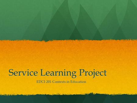 Service Learning Project EDCI-201-Contexts in Education.