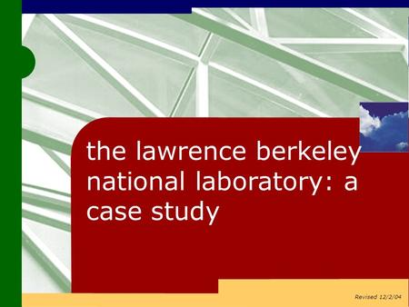 The lawrence berkeley national laboratory: a case study Revised 12/2/04.