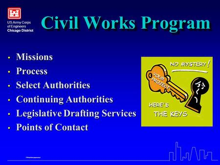 US Army Corps of Engineers Chicago District FY04tpr\skbcongressional Civil Works Program Missions Missions Process Process Select Authorities Select Authorities.