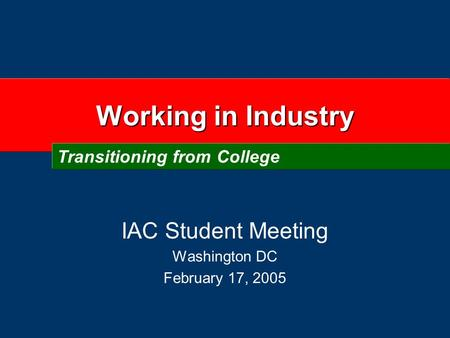 Working in Industry IAC Student Meeting Washington DC February 17, 2005 Transitioning from College.