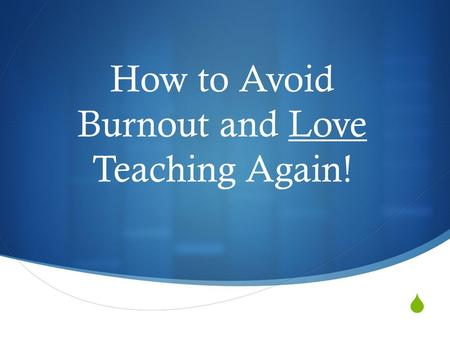  How to Avoid Burnout and Love Teaching Again!.