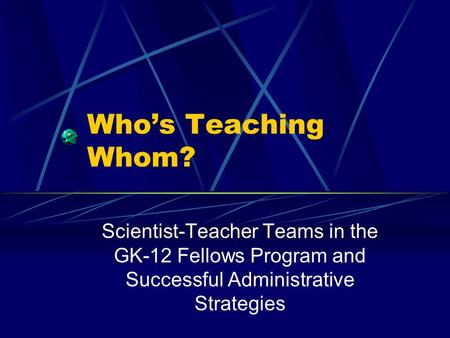 Who's Teaching Whom? Scientist-Teacher Teams in the GK-12 Fellows Program and Successful Administrative Strategies.